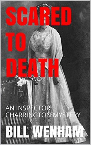 SCARED TO DEATH: AN INSPECTOR CHARRINGTON MYSTERY (THE INSPECTOR CHARRINGTON MYSTERIES Book 8)  by  Bill Wenham