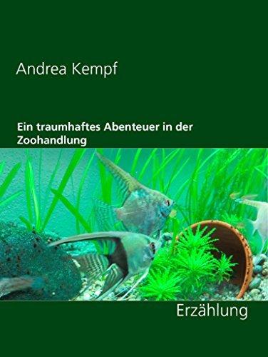 Ein traumhaftes Abenteuer in der Zoohandlung: Erzählung Andrea Kempf