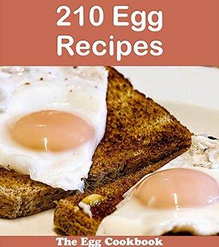 210 Egg Recipes: The Big Egg Cookbook (egg cookbook, egg recipes, egg, egg recipe book, egg cookbooks) Jade Jones