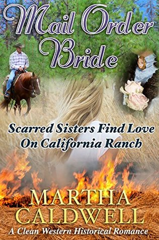 Mail Order Bride: Scarred Sisters Find Love on California Ranch: A Clean Western Historical Romance Martha Caldwell