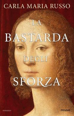 La bastarda degli Sforza  by  Carla Maria Russo