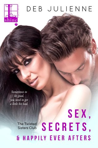 Sex, Secrets & Happily Ever Afters (The Twisted Sisters Club, #2) Deb Julienne