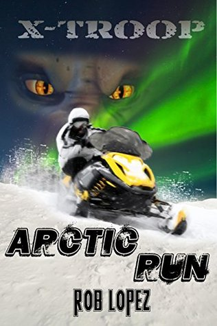Arctic Run (X-Troop Book 5)  by  Rob Lopez