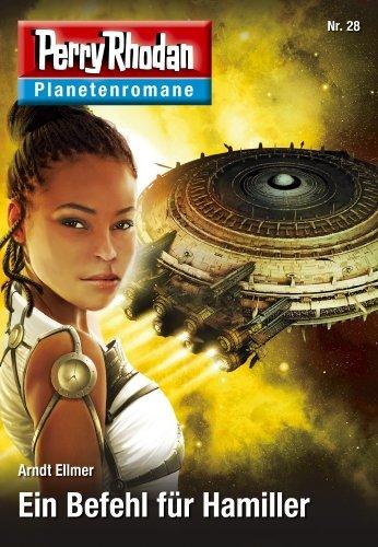 Planetenroman 28: Ein Befehl für Hamiller: Ein abgeschlossener Roman aus dem Perry Rhodan Universum Arndt Ellmer