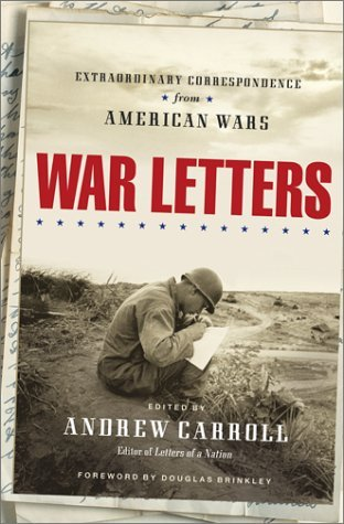War Letters: Extraordinary Correspondence From American Wars Andrew Carroll