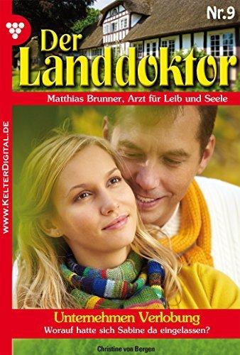 Unternehmen Verlobung: Der Landdoktor 9 - Arztroman  by  Christine von Bergen