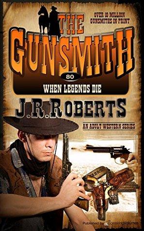 When Legends Die (The Gunsmith Book 80) J.R. Roberts