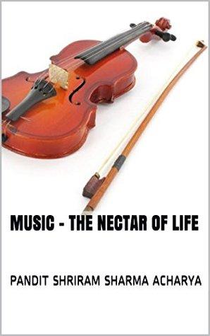 Music - The Nectar of Life Pandit Shriram Sharma Acharya