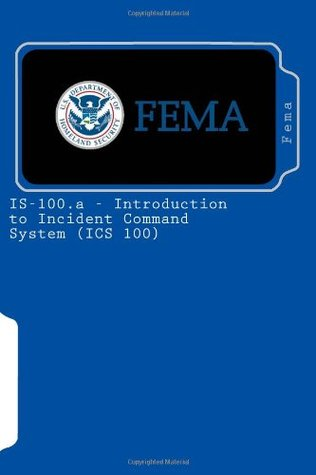 IS-100.a - Introduction to Incident Command System (ICS 100)  by  Federal Emergency Management Agency (F.E.M.A.)