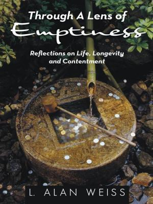 Through a Lens of Emptiness: Reflections on Life, Longevity and Contentment L. Alan Weiss