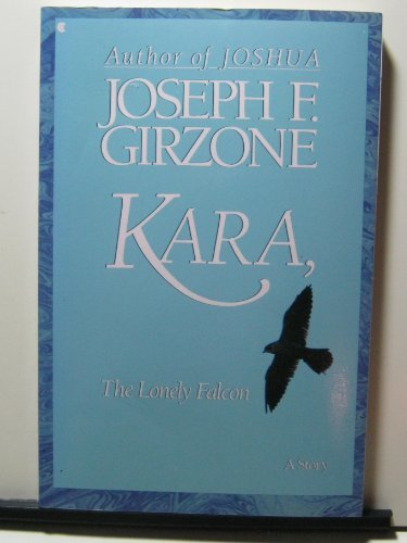 Kara, the Lonely Falcon: The Lonely Falcon  by  Joseph F. Girzone