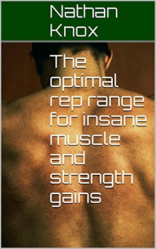 The optimal rep range for insane muscle and strength gains  by  nathan knox