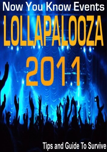Lollapalooza 2011: Tips And Guide To Survive  by  Katie Cahnmann