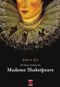 O relato íntimo de Madame Shakespeare Robert Nye