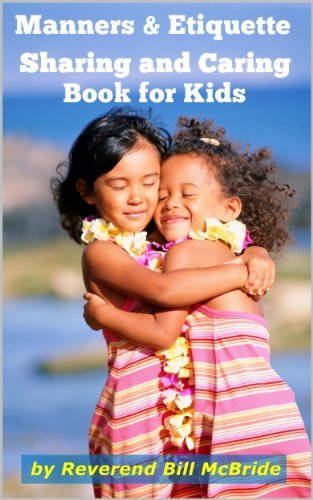Kids Book About Manners and Etiquette: A Sharing Book, Teaching Manners For Kids, Sharing And Caring, And Etiquette. Bill McBride