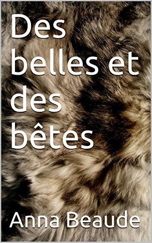Des belles et des bêtes  by  Anna Beaude