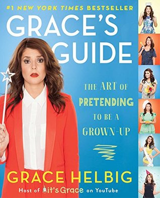 Graces Guide The Art of Pretending to Be a Grown-up  by  Grace Helbig