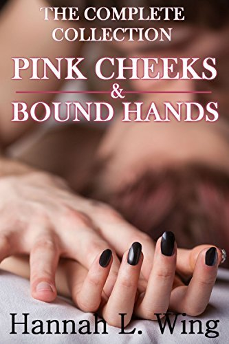 Pink Cheeks and Bound Hands (Complete Bundle): Male Dominance Flash Fiction Anthology  by  Hannah L. Wing
