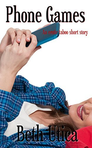 Phone Games: An Erotic Taboo Short Story  by  Beth Utica