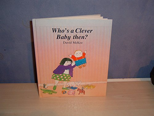 Whos a Clever Baby Then?  by  David McKee
