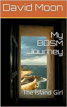 My BDSM Journey: The Island Girl Kindle Edition David B. Moon