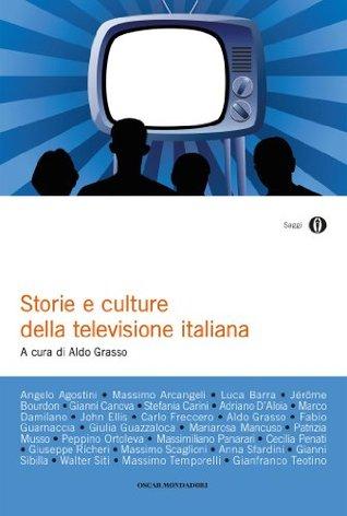 Storie e culture della televisione (Oscar saggi Vol. 925) Aldo Grasso