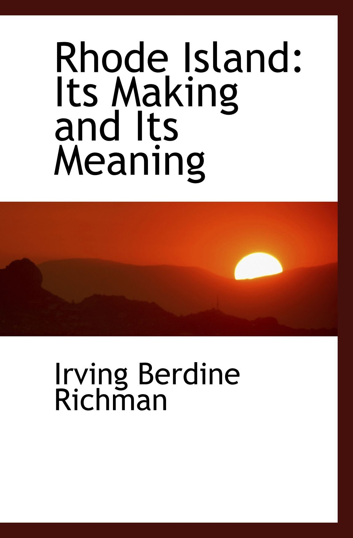 Rhode Island - Its Making and Its Meaning  by  Irving Berdine Richman