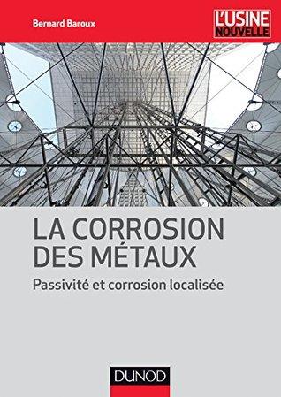 La corrosion des métaux : Passivité et corrosion localisée Bernard Baroux