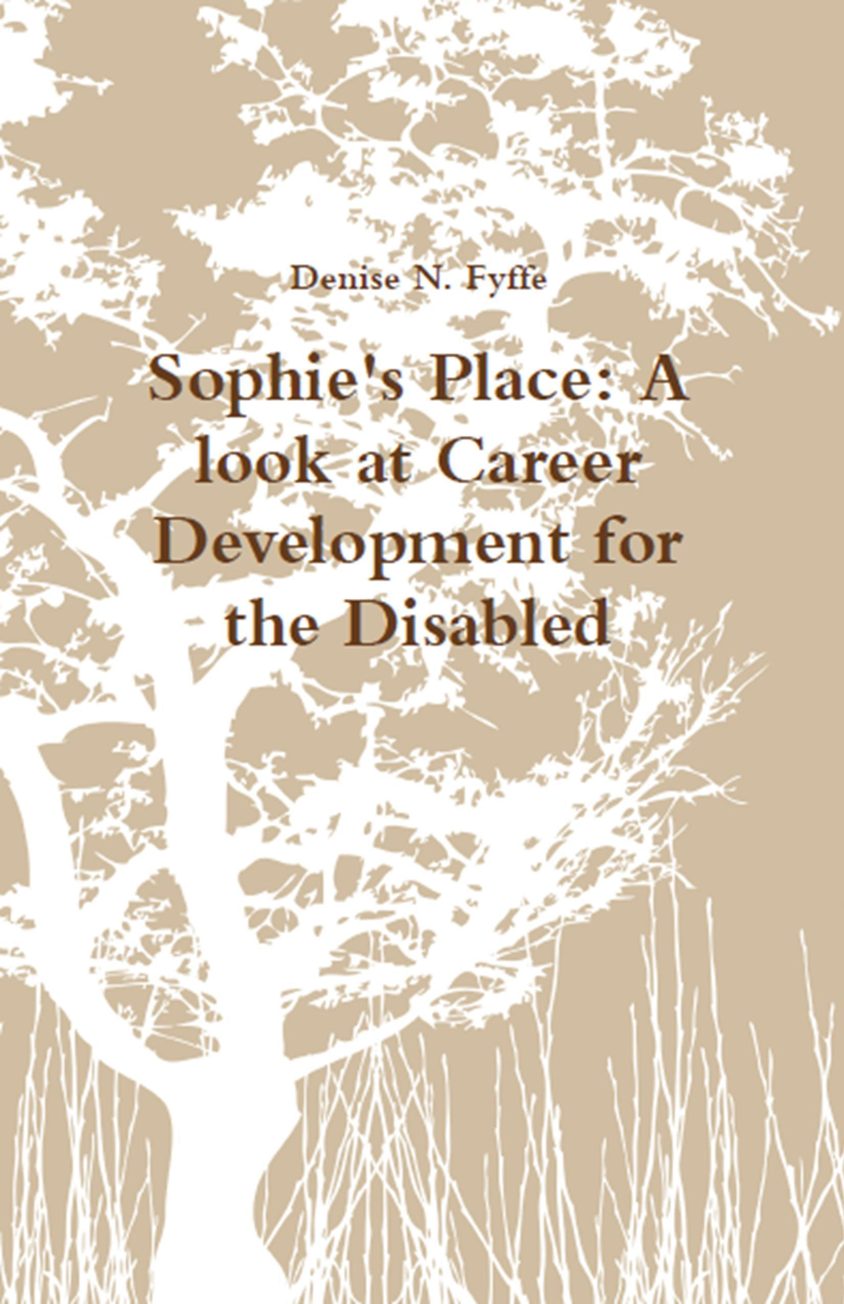 Sophies Place: A Look At Career Development For The Disabled  by  Denise N. Fyffe
