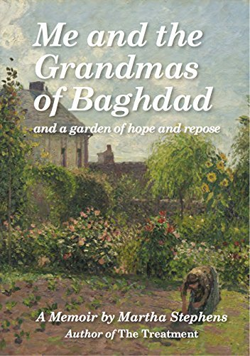 Me and the Grandmas of Baghdad: and a garden of hope and repose Martha Stephens