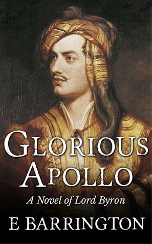 Glorious Apollo: A Novel of Lord Byron E Barrington