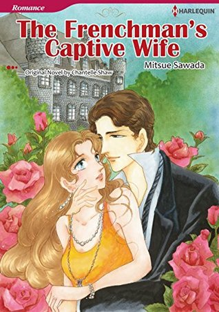 THE FRENCHMANS CAPTIVE WIFE  by  Chantelle Shaw