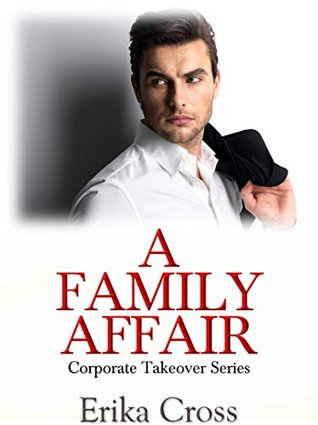 A Family Affair (Corporate Takeover Book 3)  by  Erika Cross