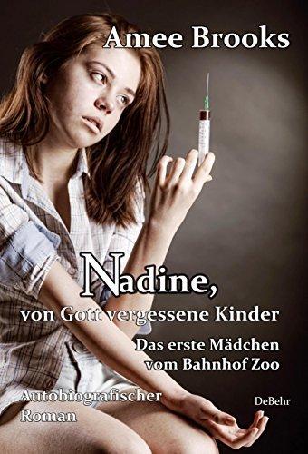 Nadine, von Gott vergessene Kinder - Das erste Mädchen vom Bahnhof Zoo - Autobiografischer Roman Amee Brooks