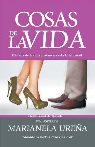 COSAS DE LA VIDA: Más allá de las circunstancias está la felicidad 2da Edición Ampliada y Corregida Marianela Urena