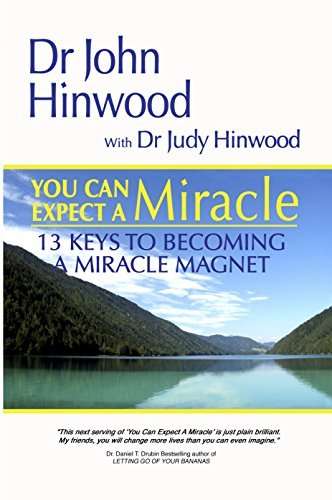 You Can ... Expect A Miracle 13 Keys To Becoming A Miracle Magnet  by  Dr John Hinwood