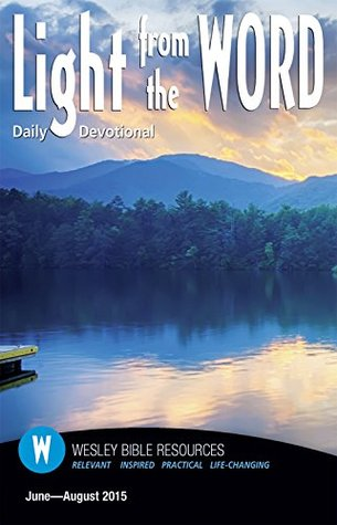 Light From the Word - June through August 2015 Wesleyan Publishing House