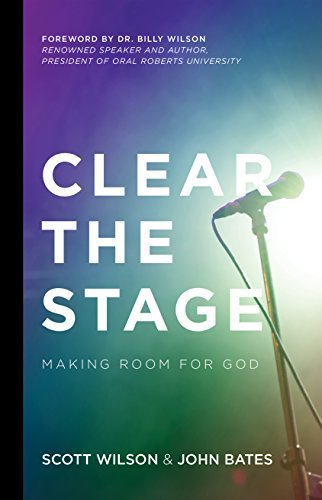 Clear the Stage: Making Room for God  by  Scott Wilson