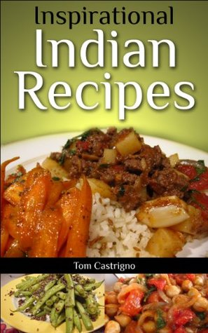 Inspirational Indian Recipes (Healthy Meals Made Easily Book 3)  by  Tom Castrigno
