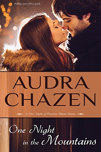 One Night in the Mountains: A One Night of Passion Short Story  by  Audra Chazen