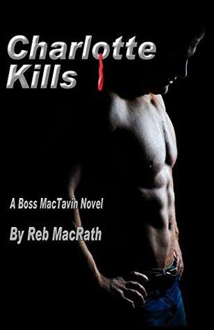 Charlotte Kills (The Boss MacTavin Action Mysteries Book 3)  by  Reb MacRath