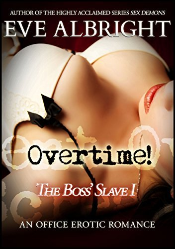 Overtime! (The Boss Slave Book 1)  by  Eve Albright