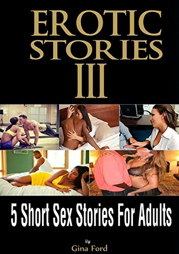 EROTIC STORIES: 5 Short Stories (Sex Stories For Adults Book 3) Gina Ford