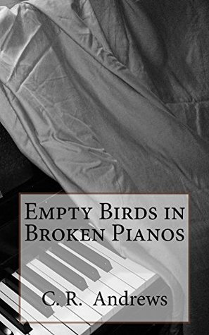 Empty Birds in Broken Pianos  by  C Andrews