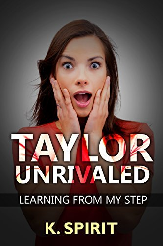 Taylor Unrivaled: Learning From My Step  by  K. Spirit