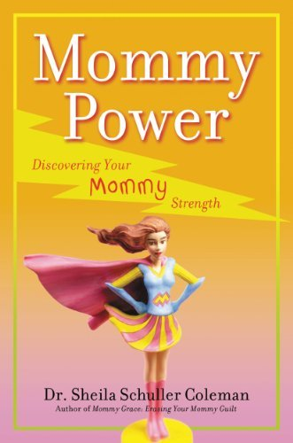 Mommy Power: Discovering Your Mommy Strength Sheila Schuller Coleman