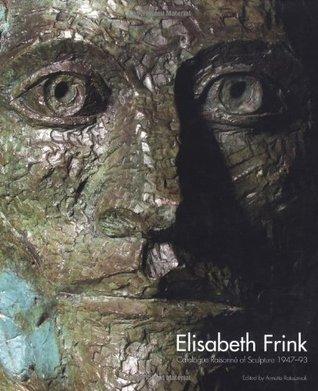 Elisabeth Frink Catalogue Raisonné of Sculpture 1947-93 Annette Ratuszniak