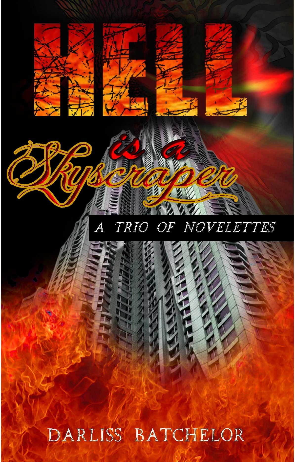 Hell Is a Skyscraper: A Trio of Novelettes  by  Darliss Batchelor
