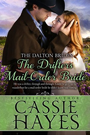 The Drifters Mail-Order Bride: (A Sweet Western Historical Romance) (The Dalton Brides Book 4) Cassie Hayes