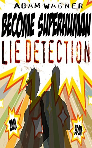 Human Polygraph: Read Body Language and Spot a Liar  by  Becoming Superhuman by Adam Wagner